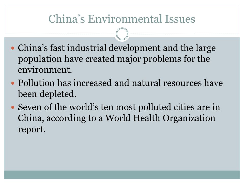 China's Environmental Issues China's fast industrial development and the large population have created major problems for the environment.