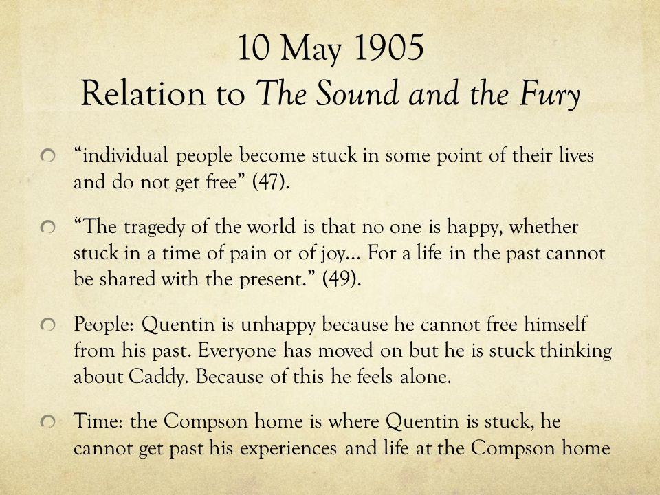 10 May 1905 Relation to The Sound and the Fury individual people become stuck in some point of their lives and do not get free (47).