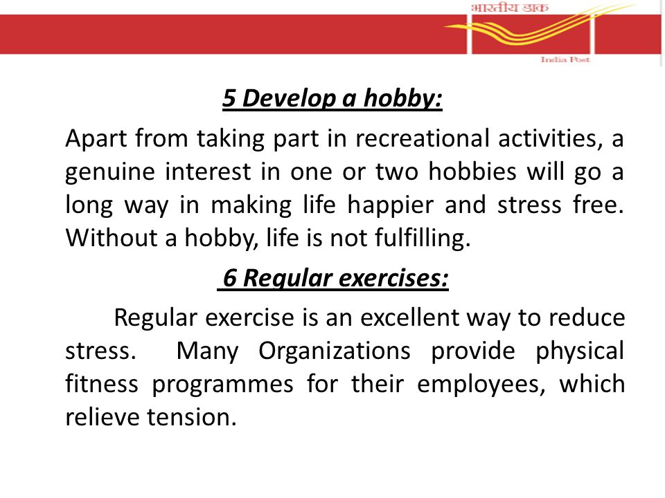 5 Develop a hobby: Apart from taking part in recreational activities, a genuine interest in one or two hobbies will go a long way in making life happier and stress free.