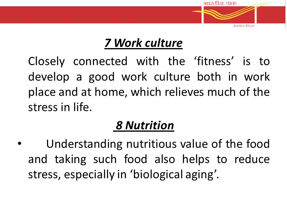 7 Work culture Closely connected with the 'fitness' is to develop a good work culture both in work place and at home, which relieves much of the stress in life.