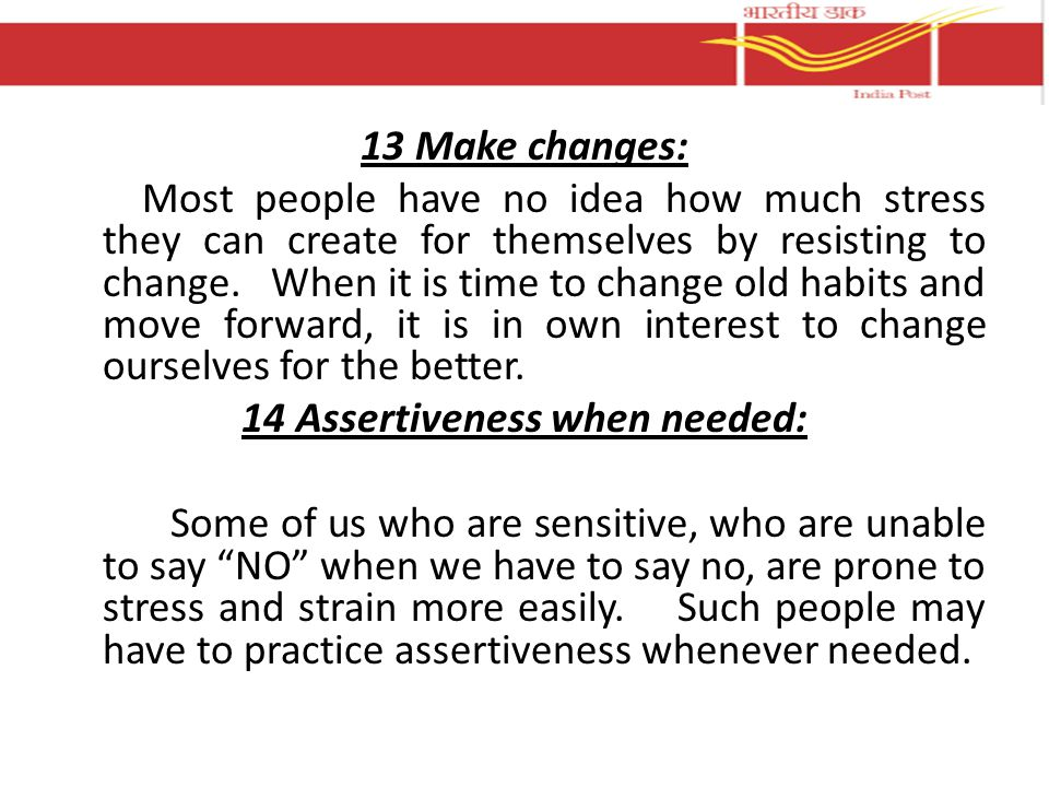 13 Make changes: Most people have no idea how much stress they can create for themselves by resisting to change.
