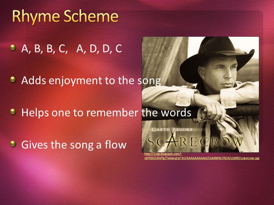 A, B, B, C, A, D, D, C Adds enjoyment to the song Helps one to remember the words Gives the song a flow http://3.bp.blogspot.com/- skPRBOUhVPg/TwbwyZaF3rI/AAAAAAAAAhI/CnKdWNcYN24/s1600/scarecrow.jpg