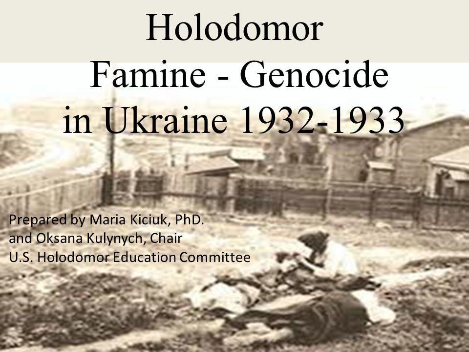 Holodomor Famine - Genocide in Ukraine 1932-1933 Prepared by Maria Kiciuk, PhD.