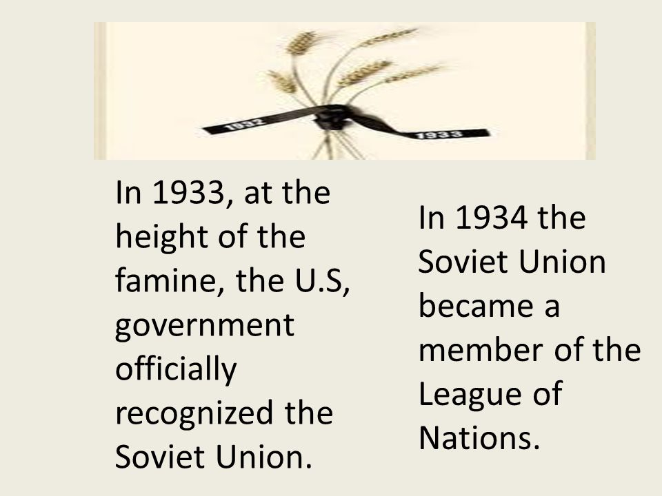 In 1934 the Soviet Union became a member of the League of Nations.