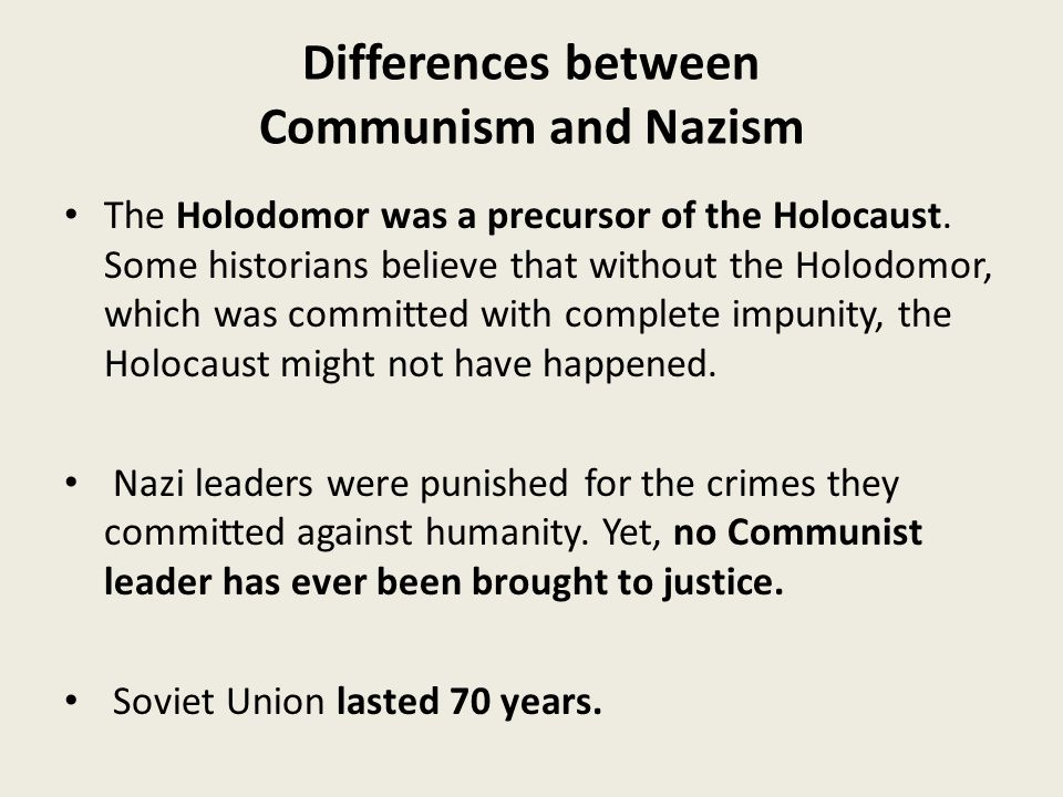 Differences between Communism and Nazism The Holodomor was a precursor of the Holocaust.