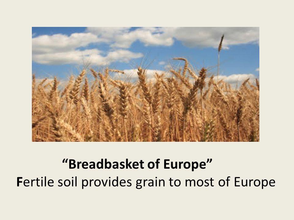Breadbasket of Europe Fertile soil provides grain to most of Europe