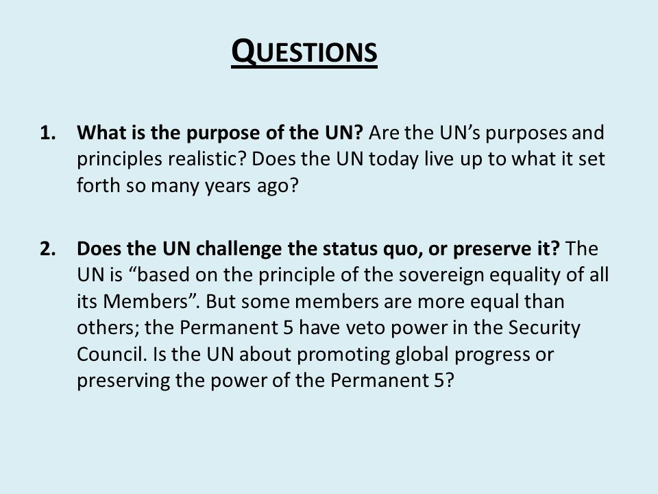 Q UESTIONS 1.What is the purpose of the UN.Are the UN's purposes and principles realistic.
