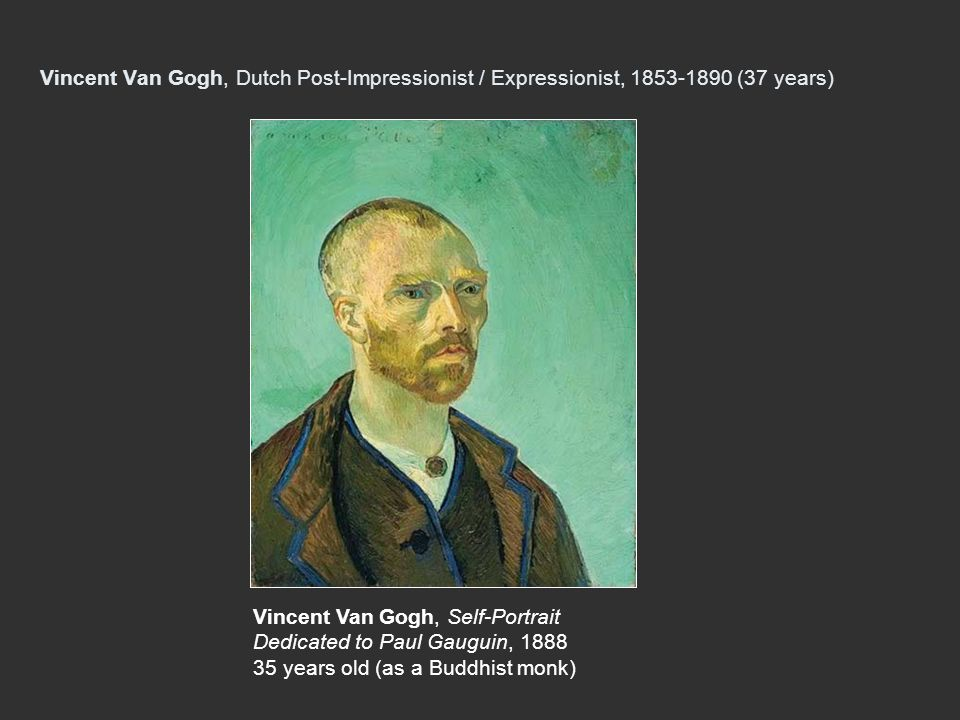 Vincent Van Gogh, Dutch Post-Impressionist / Expressionist, 1853-1890 (37 years) Vincent Van Gogh, Self-Portrait Dedicated to Paul Gauguin, 1888 35 ye