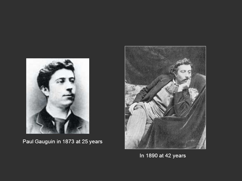 In 1890 at 42 years Paul Gauguin in 1873 at 25 years