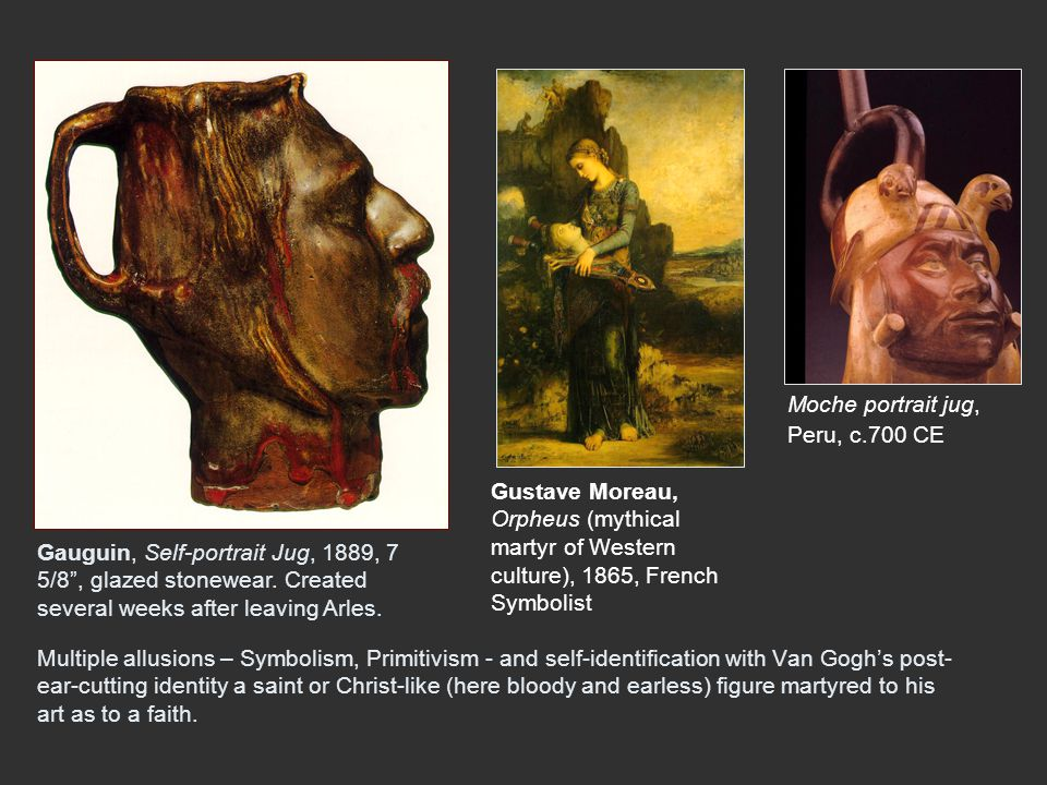 Multiple allusions – Symbolism, Primitivism - and self-identification with Van Gogh's post- ear-cutting identity a saint or Christ-like (here bloody a