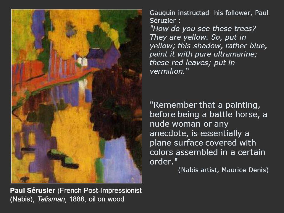Gauguin instructed his follower, Paul Séruzier :