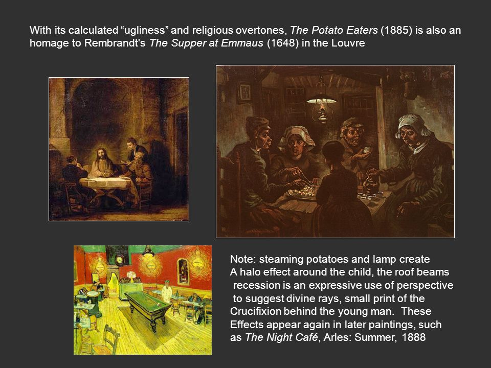 """With its calculated """"ugliness"""" and religious overtones, The Potato Eaters (1885) is also an homage to Rembrandt's The Supper at Emmaus (1648) in the L"""