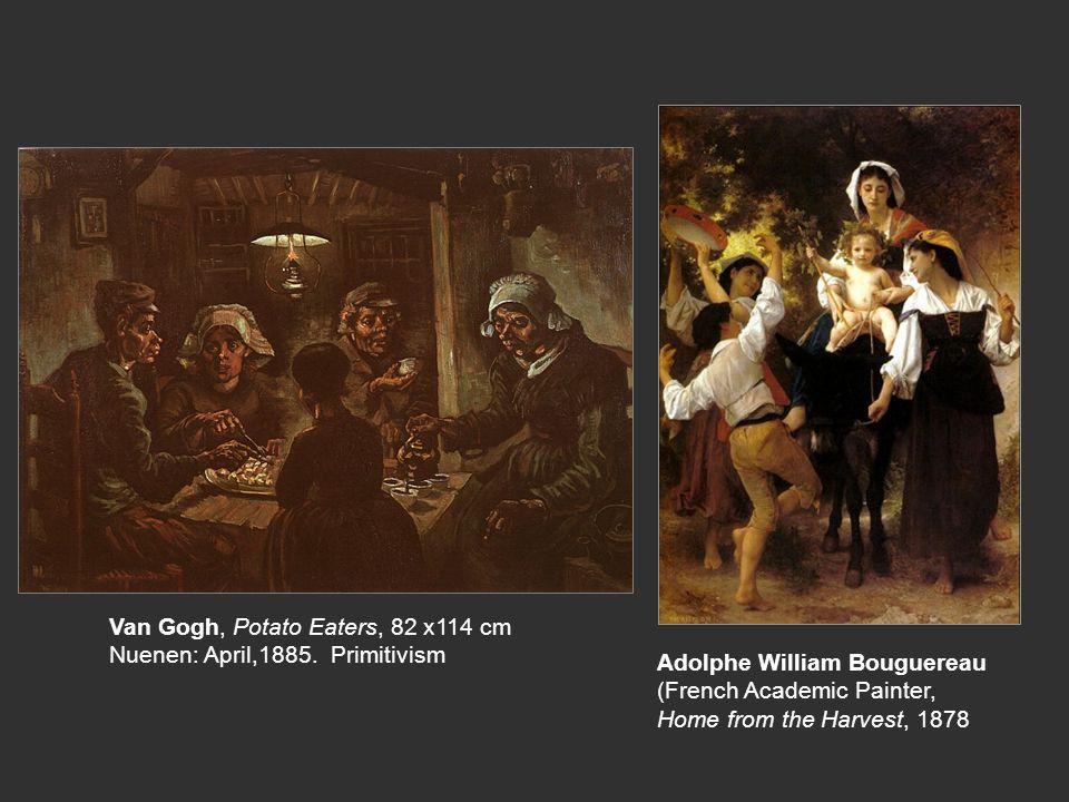 Adolphe William Bouguereau (French Academic Painter, Home from the Harvest, 1878 Van Gogh, Potato Eaters, 82 x114 cm Nuenen: April,1885. Primitivism