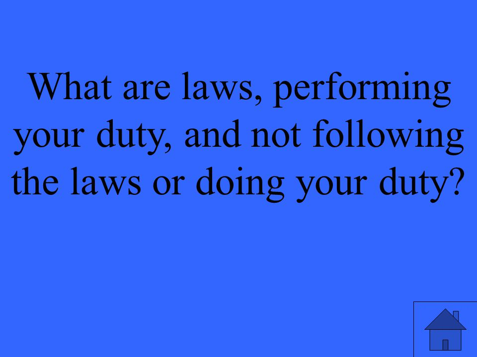 What are laws, performing your duty, and not following the laws or doing your duty?