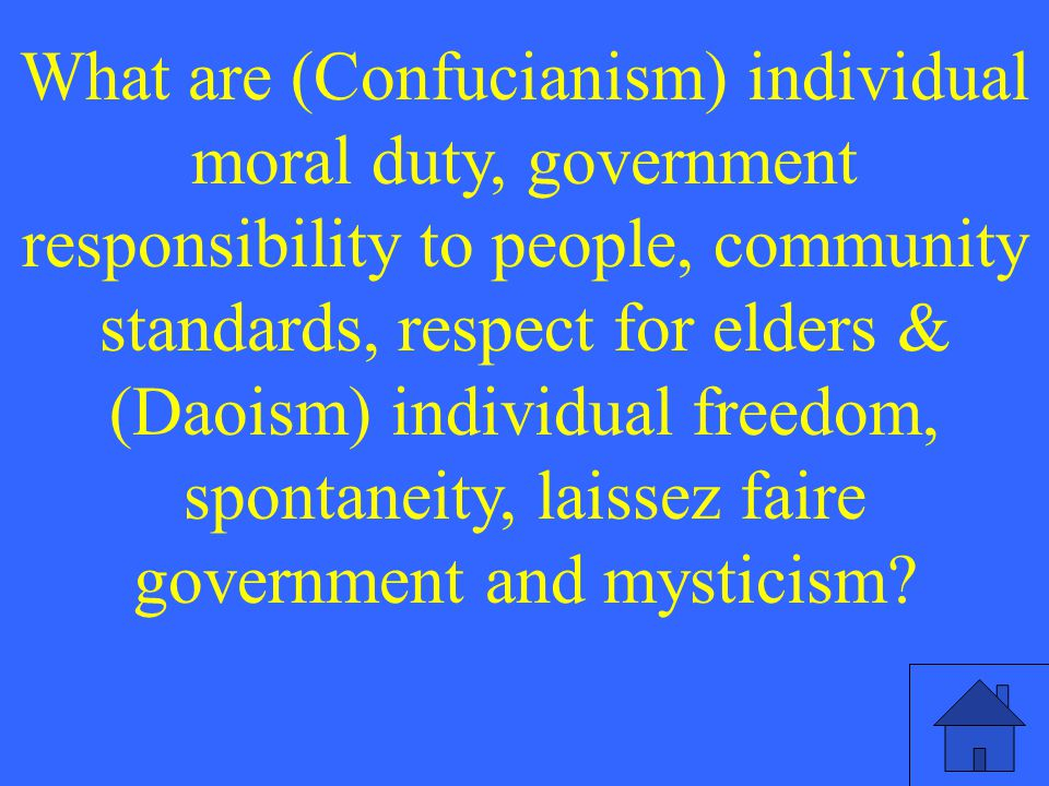 What are (Confucianism) individual moral duty, government responsibility to people, community standards, respect for elders & (Daoism) individual freedom, spontaneity, laissez faire government and mysticism?
