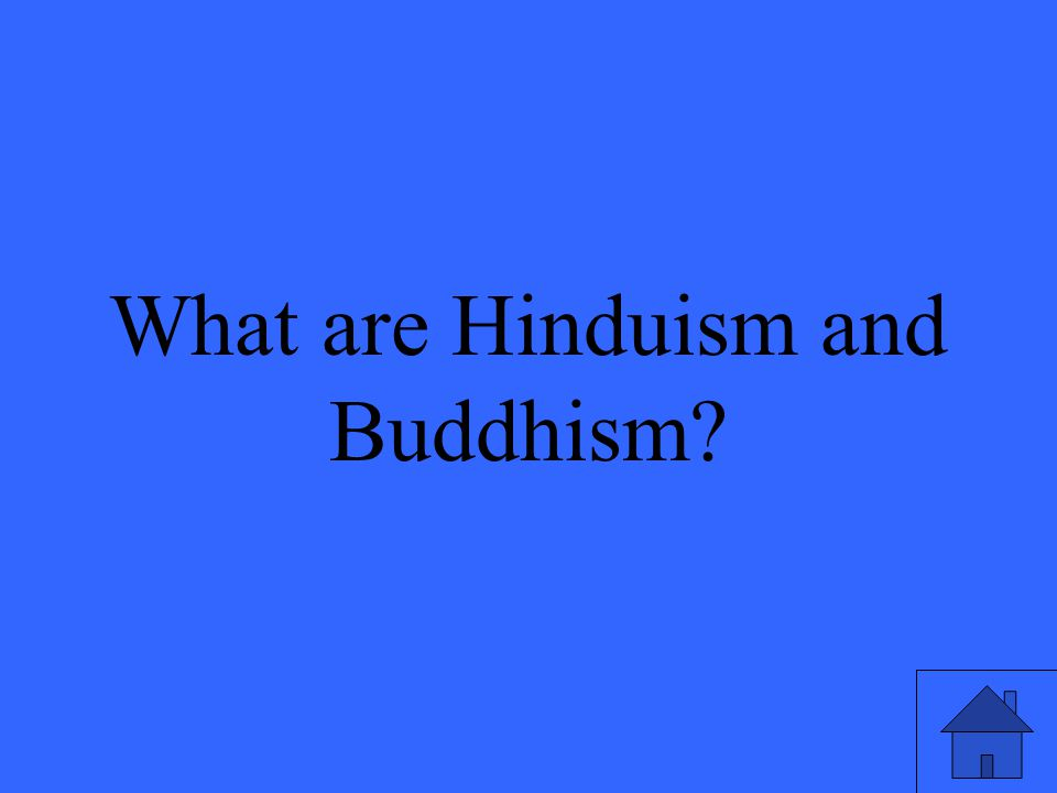 What are Hinduism and Buddhism?