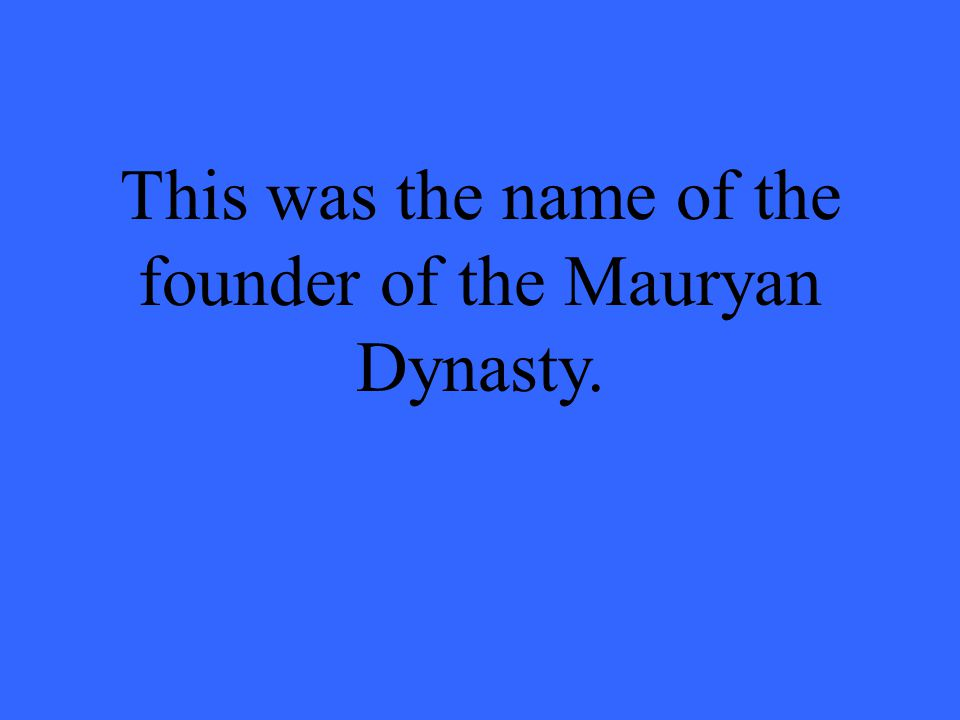 This was the name of the founder of the Mauryan Dynasty.