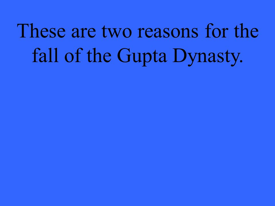 These are two reasons for the fall of the Gupta Dynasty.