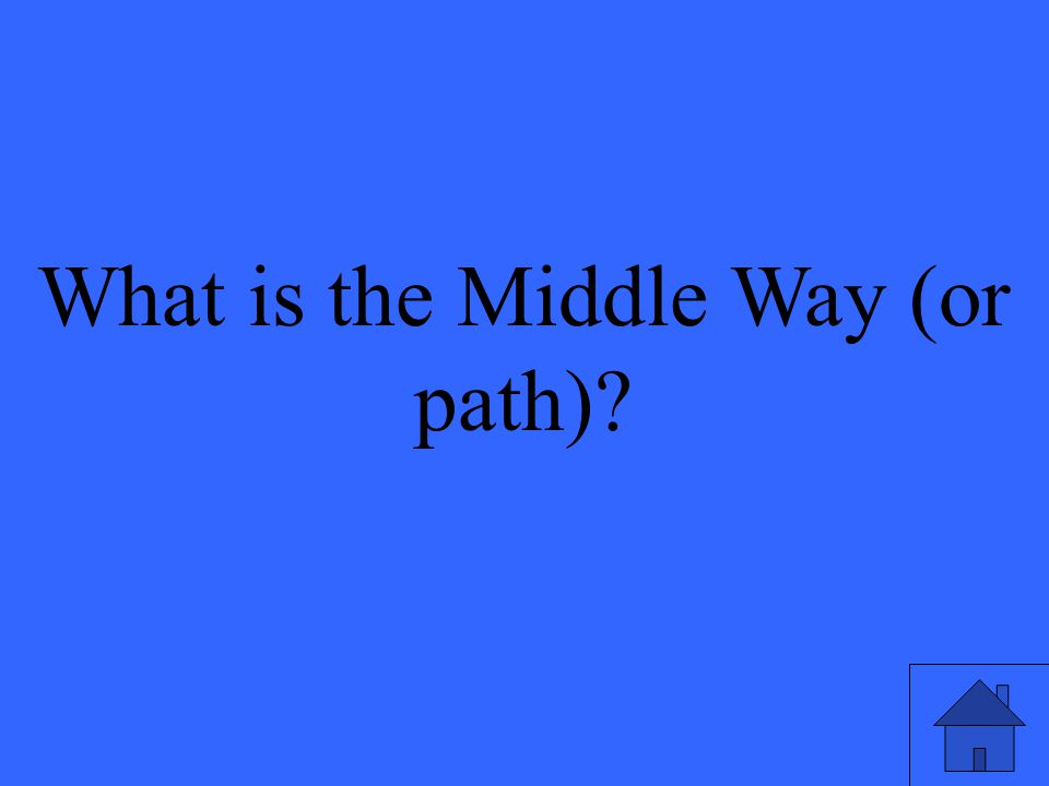 What is the Middle Way (or path)?
