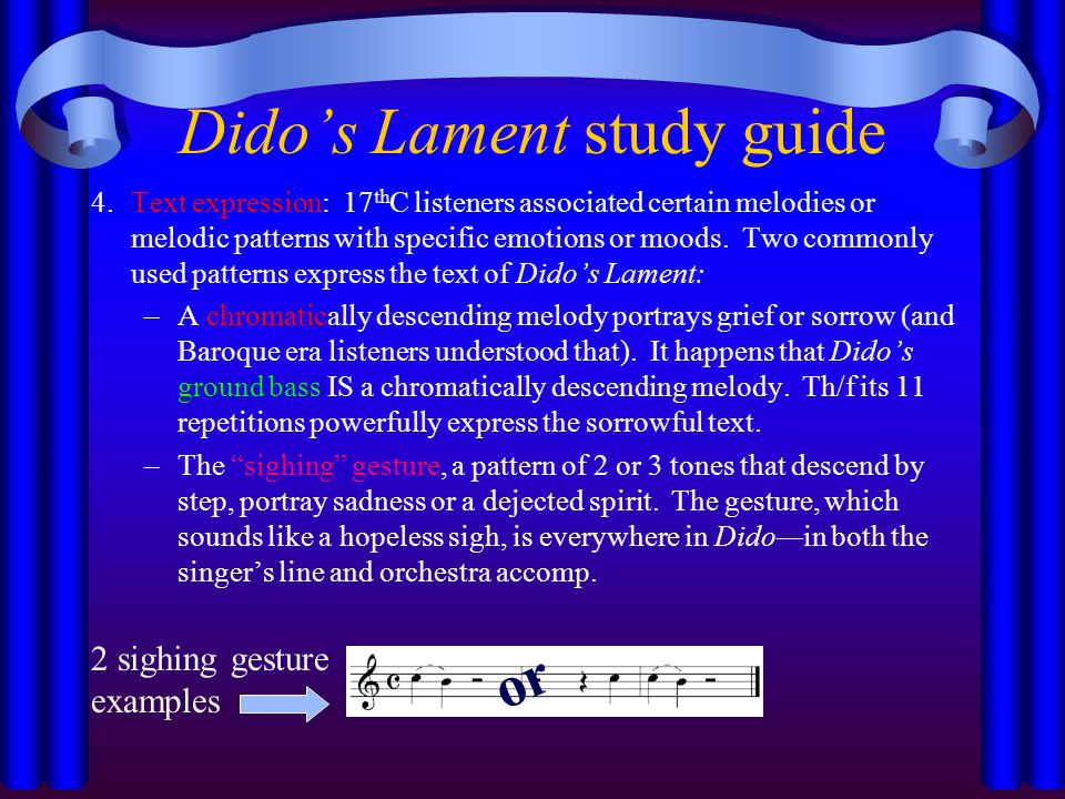 Dido's Lament study guide 4.Text expression: 17 th C listeners associated certain melodies or melodic patterns with specific emotions or moods.