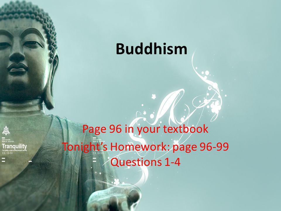 Buddhism Page 96 in your textbook Tonight's Homework: page 96-99 Questions 1-4