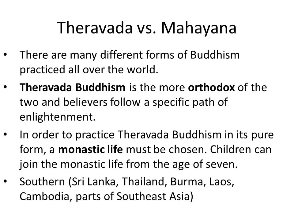 Theravada vs. Mahayana There are many different forms of Buddhism practiced all over the world.