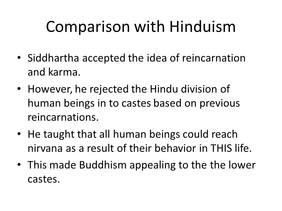 Comparison with Hinduism Siddhartha accepted the idea of reincarnation and karma.