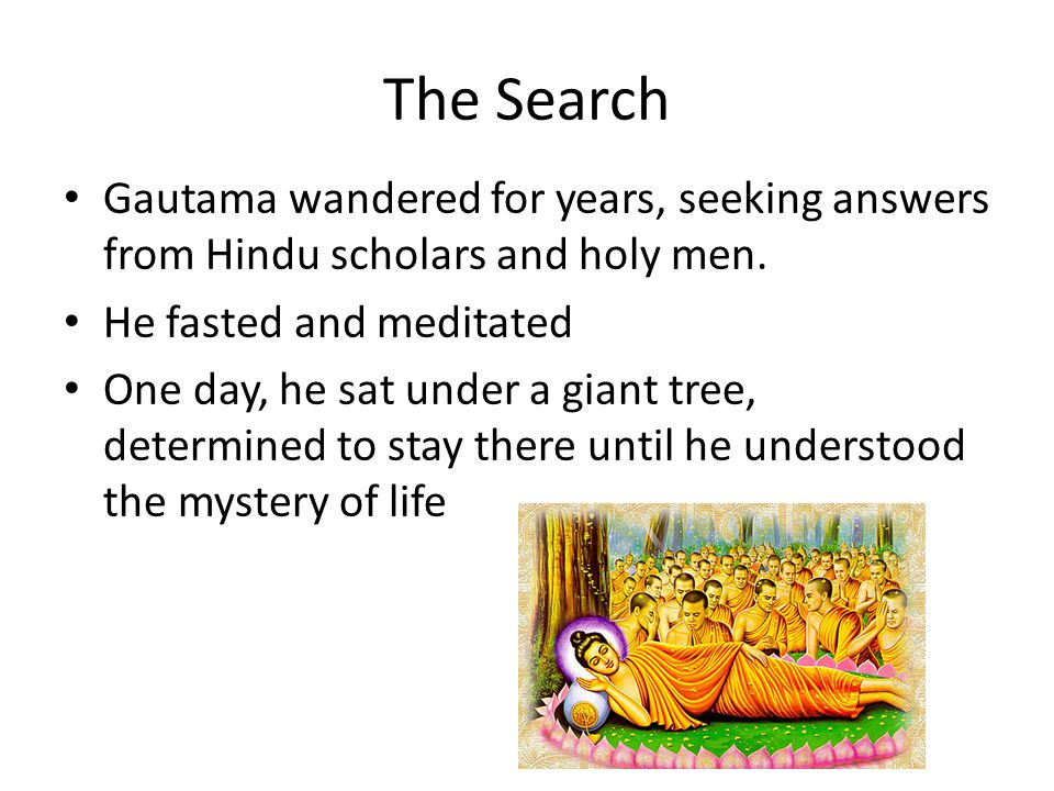 Gautama wandered for years, seeking answers from Hindu scholars and holy men.