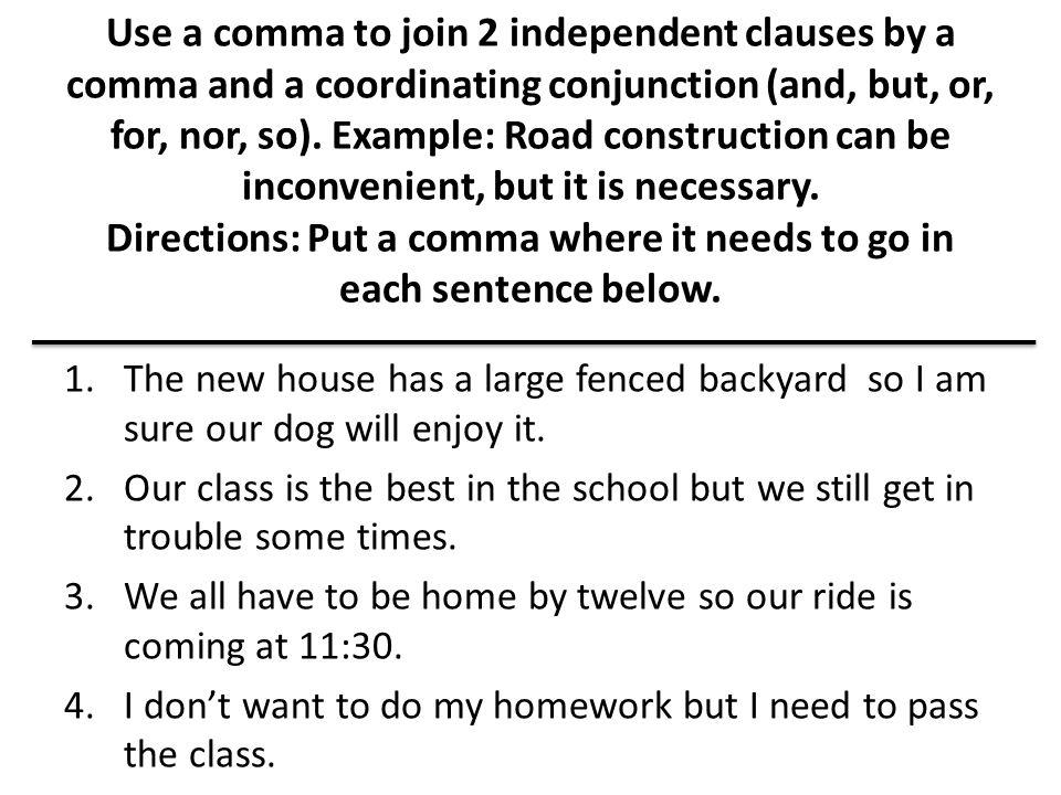 Use a comma to join 2 independent clauses by a comma and a coordinating conjunction (and, but, or, for, nor, so).