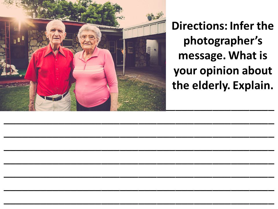 Directions: Infer the photographer's message.What is your opinion about the elderly.