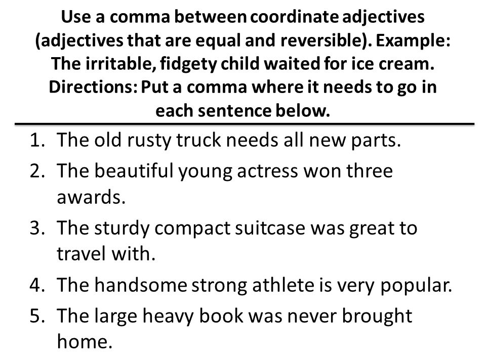 Use a comma between coordinate adjectives (adjectives that are equal and reversible).