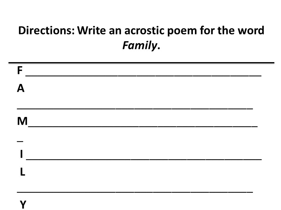 Directions: Write an acrostic poem for the word Family. F ______________________________________ A ______________________________________ M___________