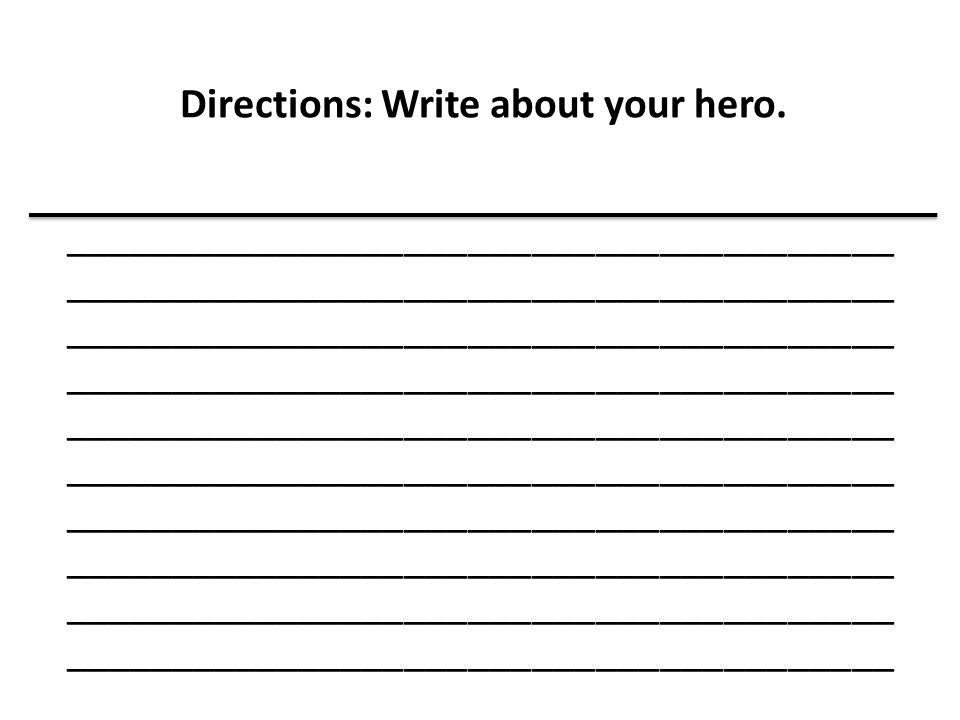 Directions: Write about your hero. _______________________________________ _______________________________________ ___________________________________