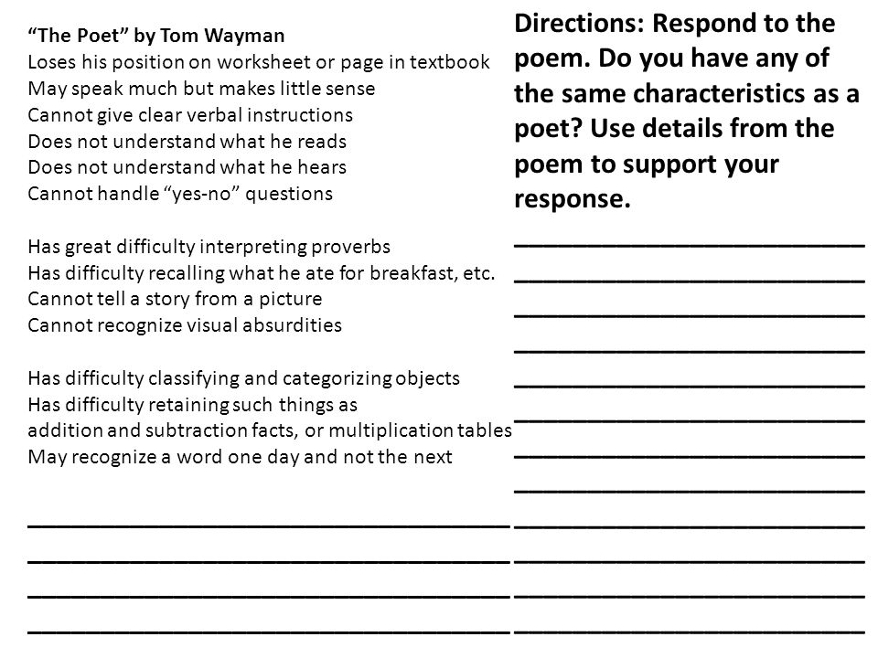 The Poet by Tom Wayman Loses his position on worksheet or page in textbook May speak much but makes little sense Cannot give clear verbal instructions Does not understand what he reads Does not understand what he hears Cannot handle yes-no questions Has great difficulty interpreting proverbs Has difficulty recalling what he ate for breakfast, etc.