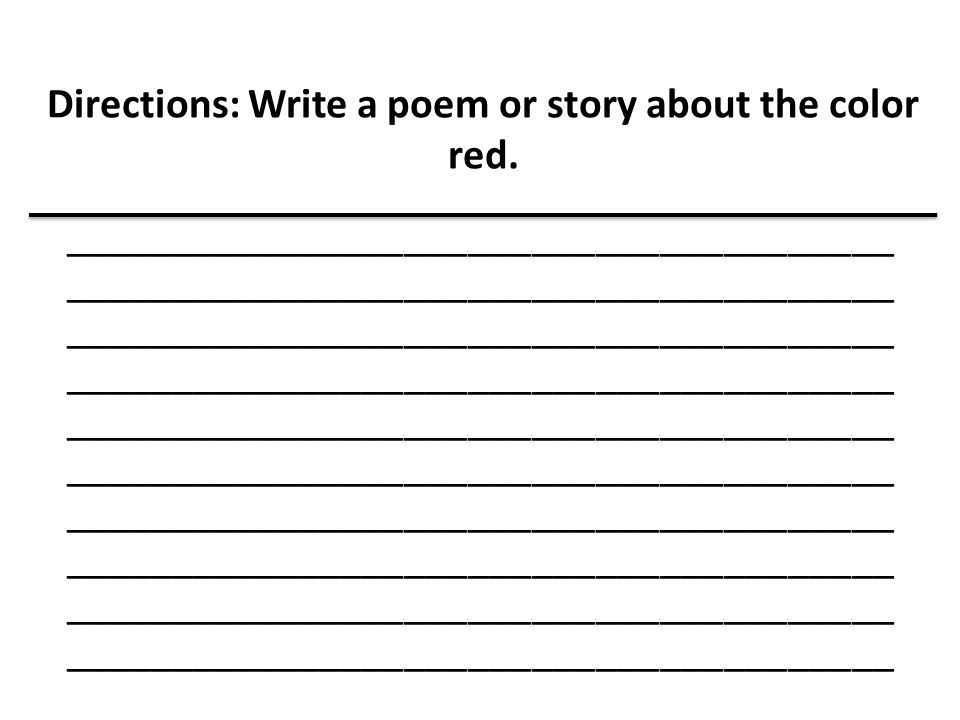 Directions: Write a poem or story about the color red. _______________________________________ _______________________________________ _______________