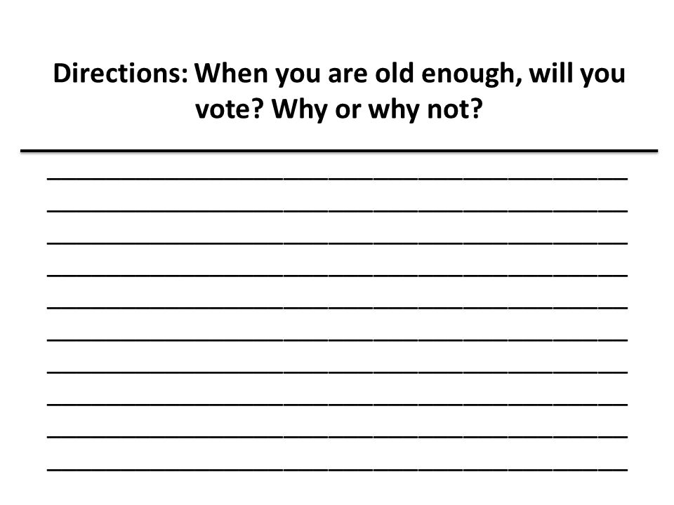 Directions: When you are old enough, will you vote? Why or why not? _______________________________________ _______________________________________ __
