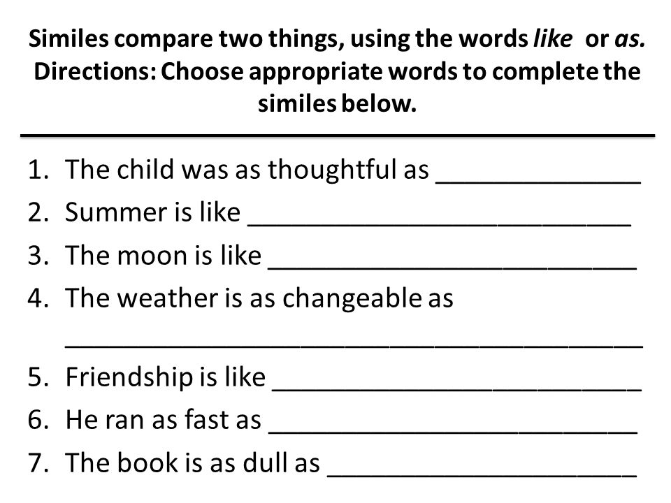Similes compare two things, using the words like or as.