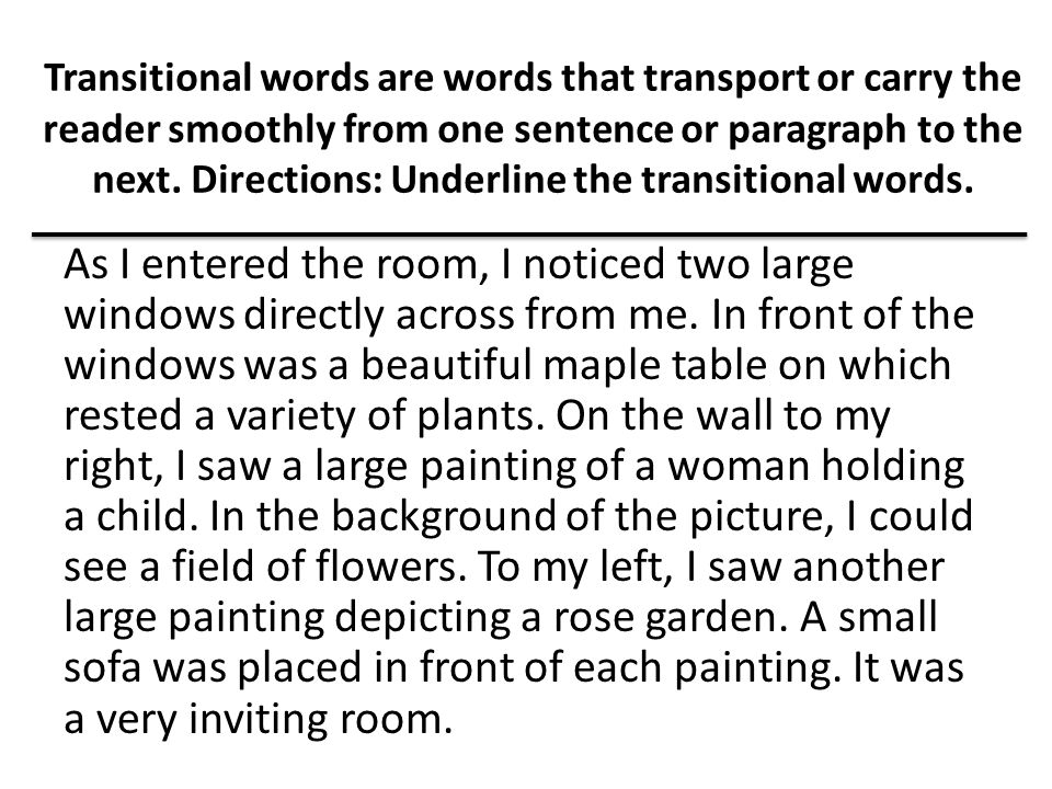 Transitional words are words that transport or carry the reader smoothly from one sentence or paragraph to the next. Directions: Underline the transit