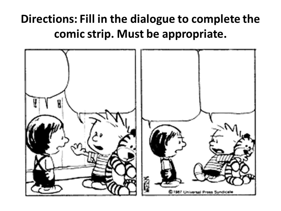 Directions: Fill in the dialogue to complete the comic strip. Must be appropriate.