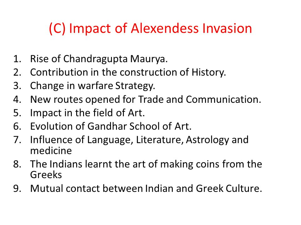 (A)Introduction :- Alexander was the son of Philip, king of Macedonia (Greece). He invaded India in 326 B.C. (B) Causes of Alexander's Invasion :- 1.D
