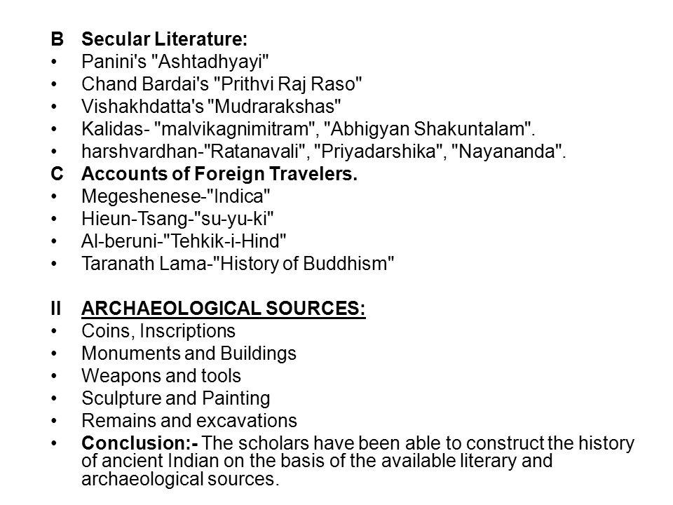 BSecular Literature: Panini s Ashtadhyayi Chand Bardai s Prithvi Raj Raso Vishakhdatta s Mudrarakshas Kalidas- malvikagnimitram , Abhigyan Shakuntalam .