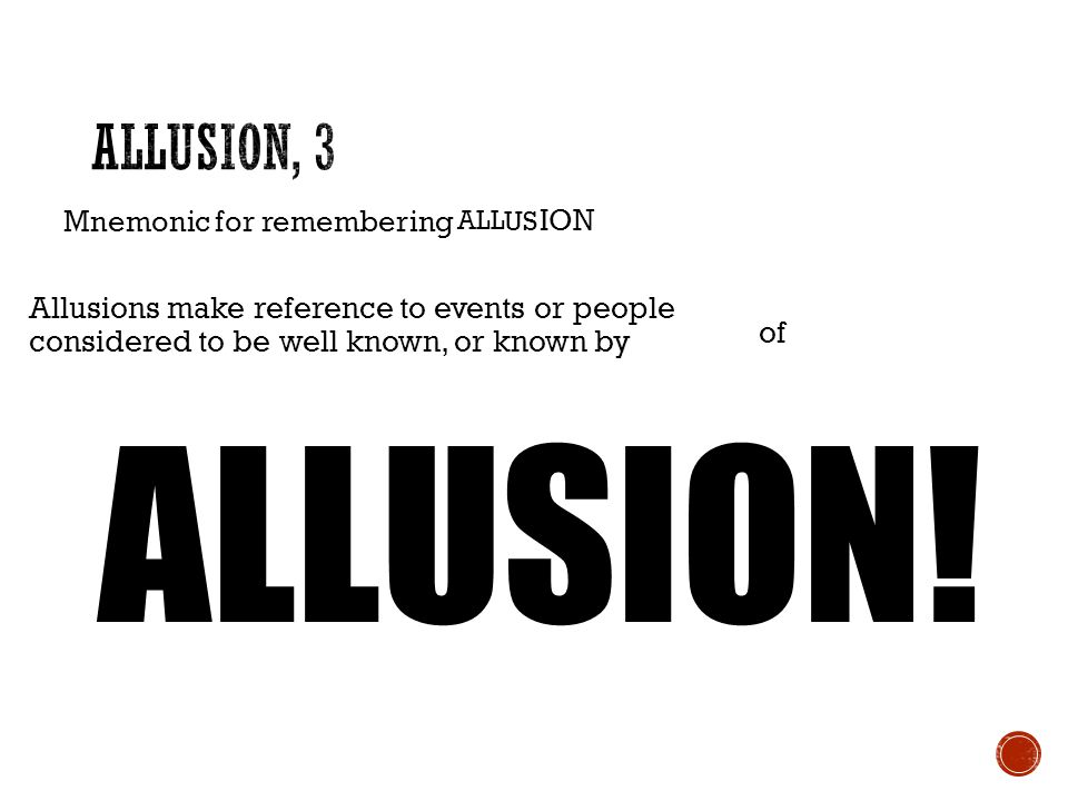 Notice in these examples that the allusions are to very well known characters or events, not to obscure ones. (The best sources for allusions are lite