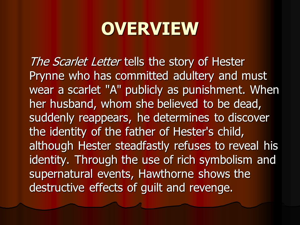 OVERVIEW The Scarlet Letter tells the story of Hester Prynne who has committed adultery and must wear a scarlet