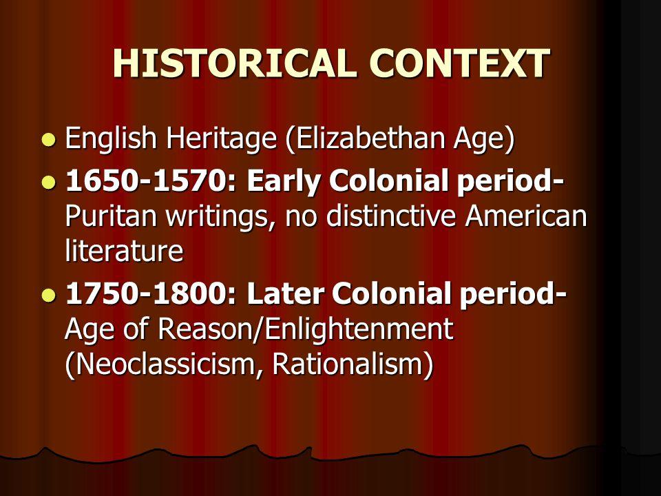 English Heritage (Elizabethan Age) English Heritage (Elizabethan Age) 1650-1570: Early Colonial period- Puritan writings, no distinctive American lite