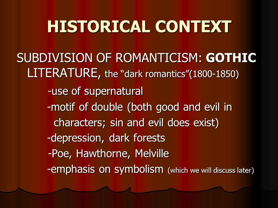 """HISTORICAL CONTEXT SUBDIVISION OF ROMANTICISM: GOTHIC LITERATURE, the """"dark romantics""""(1800-1850) -use of supernatural -use of supernatural -motif of"""