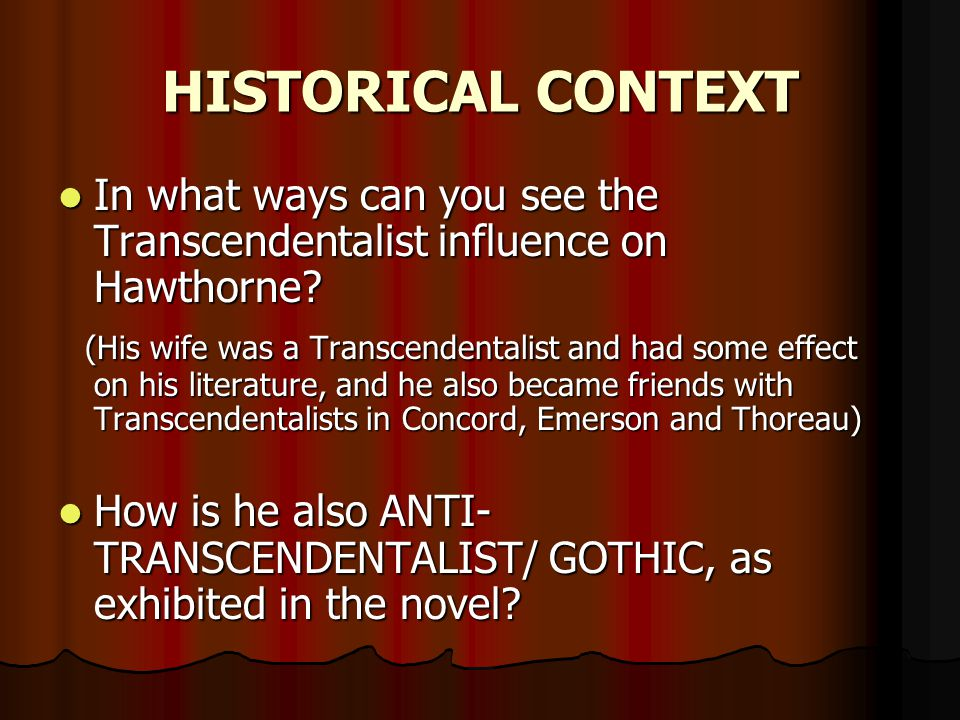 HISTORICAL CONTEXT In what ways can you see the Transcendentalist influence on Hawthorne? In what ways can you see the Transcendentalist influence on