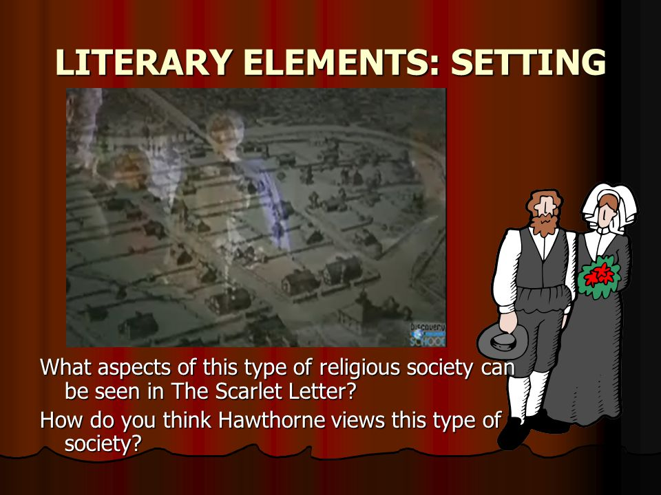 LITERARY ELEMENTS: SETTING What aspects of this type of religious society can be seen in The Scarlet Letter.