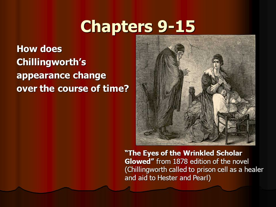 Chapters 9-15 How does Chillingworth's appearance change over the course of time.