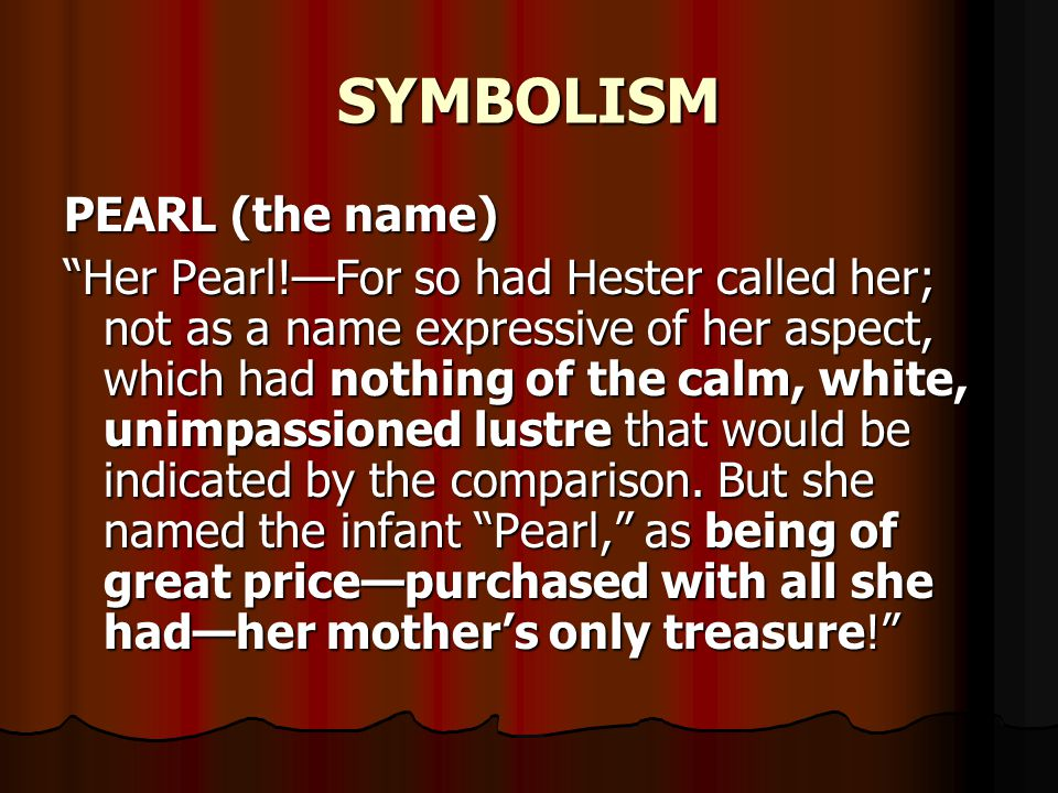 """SYMBOLISM PEARL (the name) """"Her Pearl!—For so had Hester called her; not as a name expressive of her aspect, which had nothing of the calm, white, uni"""