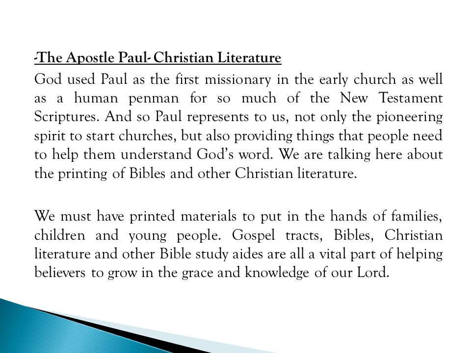 -The Apostle Paul- Christian Literature God used Paul as the first missionary in the early church as well as a human penman for so much of the New Testament Scriptures.